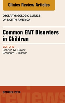 Book Common ENT Disorders in Children, An Issue of Otolaryngologic Clinics of North America, by Charles M. Bower