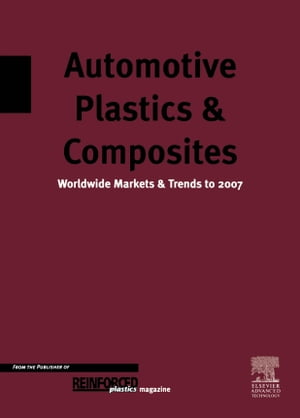 Automotive Plastics and Composites: Worldwide Markets and Trends to 2007