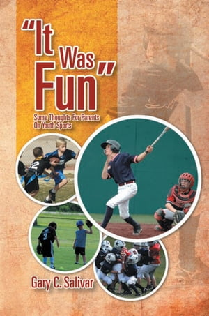 ''It Was Fun'': Some Thoughts for Parents on Youth Sports by Gary C. Salivar