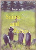 Saints and Relics by John Kelly