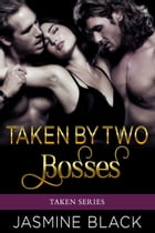 Taken by Two Bosses by Jasmine Black