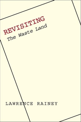 "Book Revisiting ""The Waste Land"" by Lawrence Rainey"