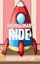The Imaginary Ride (Illustrated Children's Book Ages 2-5) by Jenah Hampton