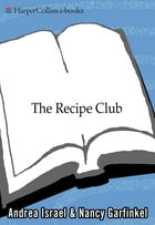 The Recipe Club: A Tale of Food and Friendship by Andrea Israel