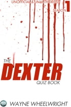 The Dexter Quiz Book Season 1 by Wayne Wheelwright