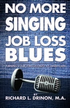 No More Singing the Job Loss Blues by Richard L. Drinon