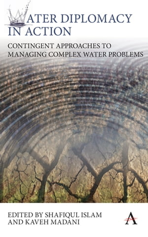 Water Diplomacy in Action Contingent Approaches to Managing Complex Water Problems