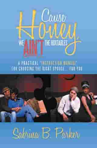 Cause Honey, We Ain't the Huxtables: A Practical ''Instruction Manual'' for Choosing the Right Spouse for You