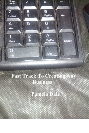 Fast Track To Creating Any Business by Pamela Dale