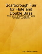 Scarborough Fair for Flute and Double Bass - Pure Duet Sheet Music By Lars Christian Lundholm by Lars Christian Lundholm