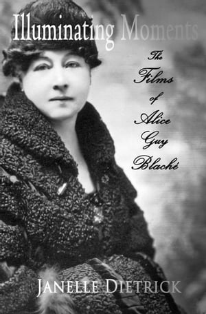 Illuminating Moments: The Films of Alice Guy Blaché