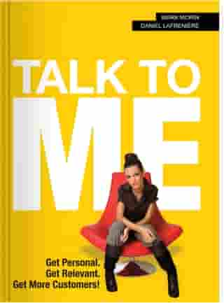 Talk to Me!: Get Personal, Get Relevant, Get More Customers! by Mark Morin