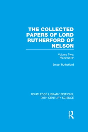 The Collected Papers of Lord Rutherford of Nelson Volume 2