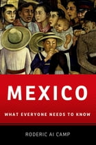 Mexico: What Everyone Needs to Know® by Roderic Ai Camp