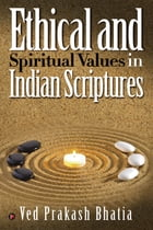 Ethical and Spiritual Values in Indian Scriptures by Ved Prakash Bhatia