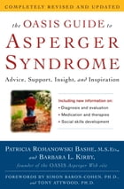 The OASIS Guide to Asperger Syndrome: Completely Revised and Updated: Advice, Support, Insight, and Inspiration by Patricia Romanowski Bashe