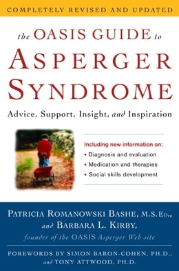 Book The OASIS Guide to Asperger Syndrome: Completely Revised and Updated: Advice, Support, Insight, and… by Patricia Romanowski Bashe