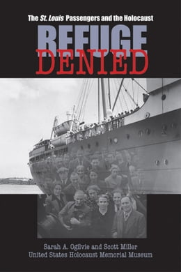 Book Refuge Denied: The St. Louis Passengers and the Holocaust by Sarah, A. Ogilvie