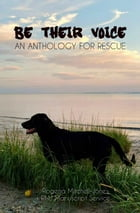 Be Their Voice: An Anthology for Rescue: Be Their Voice Anthologies, #1