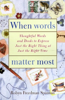Book When Words Matter Most: Thoughtful Words and Deeds to Express Just the Right Thing at Just the… by Robyn Freedman Spizman