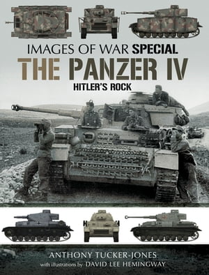 The Panzer IV: Hitler's Rock by Anthony Tucker-Jones