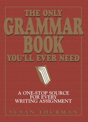 The Only Grammar Book You'll Ever Need: A One-Stop Source for Every Writing Assignment A One-Stop Source for Every Writing Assignment