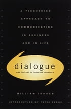 Dialogue: The Art Of Thinking Together by William Isaacs