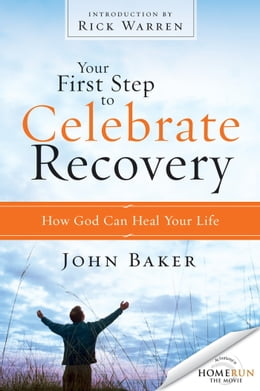 Book Your First Step to Celebrate Recovery: How God Can Heal Your Life by John Baker