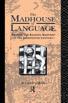 The Madhouse of Language: Writing and Reading Madness in the Eighteenth Century