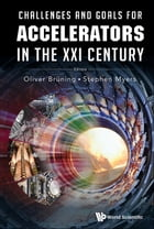 Challenges and Goals for Accelerators in the XXI Century by Oliver Brüning