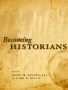 Becoming Historians by James M. Banner, Jr.