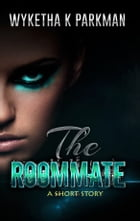 The Roommate: A Short Story by Wyketha K Parkman