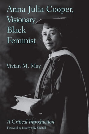 Anna Julia Cooper,  Visionary Black Feminist A Critical Introduction