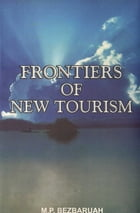 Frontiers of New Tourism by M. P. Bezbaruah