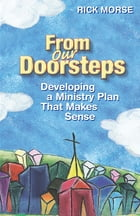 From Our Doorsteps: Developing a Ministry Plan that Makes Sense by Rev. Dr. Rick Morse