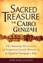 Sacred Treasure—The Cairo Genizah: The Amazing Discoveries of Forgotten Jewish History in an Egyptian Synagogue Attic by Rabbi Mark Glickman