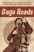 Gage Roads: Adventure Beckons for Thirteen-Year-Old Tom as He Sets Out to Make His Mark on the World by V S Paterson