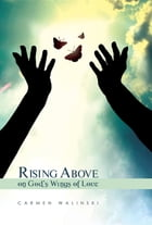Rising Above on God's Wings of Love by Carmen Walinski