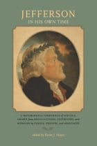 Jefferson in His Own Time: A Biographical Chronicle of His Life, Drawn from Recollections…