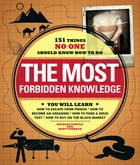 The Most Forbidden Knowledge: 151 Things NO ONE Should Know How to Do by Michael Powell