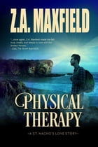 Physical Therapy: St. Nacho's, #2 by Z.A. Maxfield