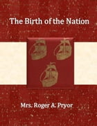 The Birth of the Nation by Mrs. Roger A. Pryor