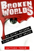 Broken Worlds: Vol 04 - Itsy Bitsy Spiders Digging In My Brain 7057642a-c804-439f-a4be-375a76f8a046