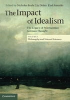 The Impact of Idealism: Volume 1, Philosophy and Natural Sciences: The Legacy of Post-Kantian…