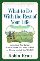 What to Do with The Rest of Your Life: America's Top Career Coach Shows You How to Find or Create…