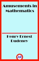 Amusements in Mathematics (Illustrated) by Henry Ernest Dudeney