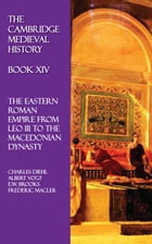 The Cambridge Medieval History - Book XIV: The Eastern Roman Empire from Leo III to the Macedonian…
