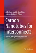 Carbon Nanotubes for Interconnects: Process, Design and Applications by Jean Dijon