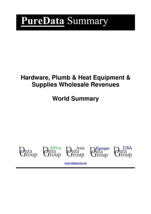 Hardware, Plumb & Heat Equipment & Supplies Wholesale Revenues World Summary: Market Values & Financials by Country by Editorial DataGroup