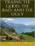Trains: The Good, the Bad, and the Ugly 9633f8d3-bff2-4257-b41b-e4cfdbc3dcae
